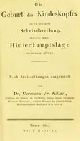 view Die Geburt des Kindeskopfes in derjenigen Scheitelstellung, welche man Hinterhauptslage zu nennen pflegt : nach Beobachtungen dargestellt / von Hermann Fr. Kilian.