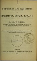view Principles and rudiments of mineralogy, botany, zoology / by C.R.W. Watkins.