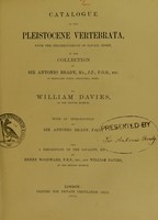 view Catalogue of the Pleistocene vertebrata, from the neighbourhood of Ilford, Essex, in the collection of Sir Antonio Brady ... / by William Davies ; with an introduction by Sir Antonio Brady ; and a description of the locality, etc.,  by Henry Woodward and William Davies.