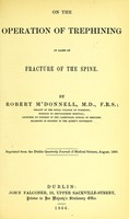 view On the operation of trephining in cases of fracture of the spine / by Robert M'Donnell.