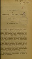view On the operation of opening the urethra in the perinaeum / by Thomas Bryant.