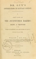 view The case of the journeymen bakers : being a lecture on the 'evils of nightwork and long hours of labour,' delivered July 6, 1848 / by William A. Guy.