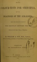 view On the colour-tests for strychnia, and the diagnosis of the alkaloids : being the substance of part of the Croonian lectures for 1861, delivered at the Royal College of Physicians / by William A. Guy.