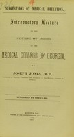 view Suggestions on medical education : introductory lecture to the course of 1859-60, in the Medical College of Georgia / by Joseph Jones.