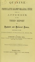 view Quinine as a prophylactic against malarial fever : being an appendix to the third report on typhoid and malarial fevers, delivered to the Surgeon General of the late C.S.A., August, 1864 / by Joseph Jones.