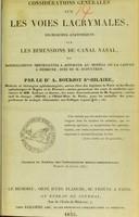 view Considérations générales sur les voies lacrymales, recherches anatomiques sur les dimensions du canal nasal, et modifications importantes à apporter au modèle de la canule à demeure, dite de M. Dupuytren / par A. Bourjot St-Hilaire.