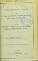 view I. On the lymphatics in leprosy. II. On the changes in the sweat-glands in cancer and leprosy. III. On the growth of the fungi in ringworm, favus and trichorexis nodosa / by George Hoggan.