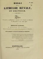 view Essai sur la lithiasie rénale, ou gravelle : thèse présentée et publiquement soutenue à la Faculté de médecine de Montpellier, le 31 août 1836 / par Hippolyte Raymond.