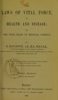 view The laws of vital force, in health and disease, or, The true basis of medical science / by E. Haughton.