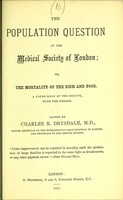 view The population question at the Medical Society of London, or, The mortality of the rich and poor : a paper read at the Society, with the debate / edited by Charles R. Drysdale.