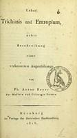 view Ueber Trichiasis und Entropium : nebst Beschreibung einer verbesserten Augenlidzange / von Ph. Anton Bayer.