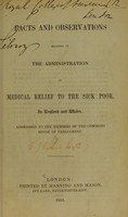 view Facts and observations relating to the administration of medical relief to the sick poor, in England and Wales : addressed to the Members of the Commons House of Parliament.
