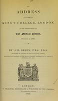 view An address delivered in King's College, London, at the commencement of the medical session, October 1, 1832 / by J.H. Green.