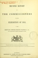view Second report of the Commissioners for the Exhibition of 1851, to the Right Hon. Spencer Horatio Walpole, &c. &c., one of Her Majesty's principal Secretaries of State / presented to both Houses of Parliament by command of Her Majesty.