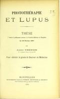 view Photothérapie et lupus : thèse présentée et publiquement soutenue à la Faculté de médecine de Montpellier le 19 février 1903 / par André Théron.