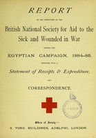 view Report of the operations of the British National Society for Aid to the Sick and Wounded in War during the Egyptian campaign, 1884-85 : together with a statement of receipts & expenditure, and correspondence.