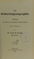 view Die Orthoröntgenographie : Anleitung zum Arbeiten mit parallelen Röntgenstrahlen / von Franz M. Groedel.