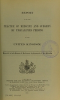 view Report as to the practice of medicine and surgery by unqualified persons in the United Kingdom / presented to both Houses of Parliament by command of His Majesty.