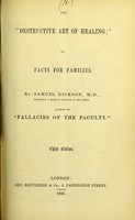 view The 'destructive art of healing', or, Facts for families / by Samuel Dickson.
