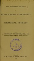 view The antiseptic method in relation to drainage of the peritoneum in abdominal surgery / by J. Knowsley Thornton.