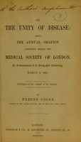 view On the unity of disease : being the annual oration delivered before the Medical Society of London in commemoration of its ninety-third anniversary, March 8, 1866 / by Weeden Cooke.