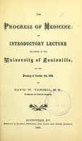 view The progress of medicine : an introductory lecture delivered in the University of Louisville, on the evening of October 4th, 1869 / by David W. Yandell.
