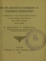 """view On the question of authorship in """"Academical Dissertations"""" : a paper read at the Fourth Annual Meeting of the Library Association of the United Kingdom, Sept. 15, 1881 / by Benjamin R. Wheatley."""