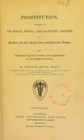 view Prostitution : considered in its moral, social, and sanitary aspects, in London and other large cities and garrison towns: with proposals for the control and prevention of its attendant evils / by William Acton.