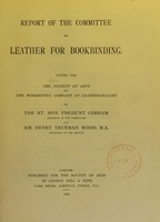 view Report of the committee on leather for bookbinding / edited for The Society of Arts and the Worshipful Company of Leathersellers by the Rt. Hon. Viscount Cobham and Sir Henry Trueman Wood.