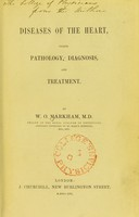 view Diseases of the heart : their pathology, diagnosis and treatment / by W.O. Markham.