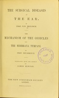 view The surgical diseases of the ear / by Prof. von Troltsch. The mechanism of the ossicles and the membrana tympani / by Prof. Helmholtz ; translated from the German by James Hinton.