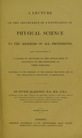 view A lecture on the importance of a knowledge of physical science to the members of all professions : being introductory to a course of lectures on the application of acoustics to the discovery of chest diseases, delivered to members of the medical profession, and of the Philosophical Institution, at Birmingham / by Peyton Blakiston.