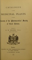 view Catalogue of the medicinal plants / Compiled by E.M. Holmes.