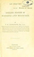 view An inquiry into the English system of weights and measures / by J.H. Alexander.