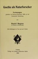 view Goethe als Naturforscher : Vorlesungen gehalten im Sommer-Semester 1906 an der Universität Heidelberg / von Rudolf Magnus. Mit Abbildungen im Text und auf 8 Tafeln.
