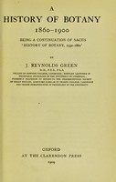 view A history of botany 1860-1900 : being a continuation of Sachs ʻHistory of botany, 1530-1860,' / by J. Reynolds Green.