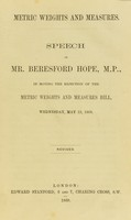 view Speech ... in moving the rejection of the metric weights and measures Bill / [A.J.B. Beresford Hope].