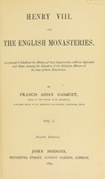 view Henry VIII and the English monasteries : an attempt to illustrate the History of their suppression, with an appendix and maps showing the situation of the religious houses at the time of their dissolution / [Francis Aidan Gasquet].