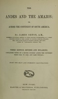 view The Andes and the Amazon, or, Across the continent of South America / by James Orton.