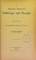 view Die allgemeine chirurgische Pathologie und Therapie in einundfünfzig Vorlesungen : ein Handbuch für Studierende und Ärzte / von Theodor Billroth.
