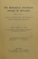view The Herbartian psychology applied to education : being a series of essays applying the psychology of Johann Friedrich Herbart / by John Adams.