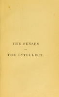 view The senses and the intellect / by Alexander Bain.