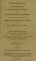 """view Cataract : a familiar description of its nature, symptoms, and ordinary modes of treatment, particularly with reference to the operation performed by the author at the """"Royal Infirmary for Cataract"""" / by John Stevenson."""