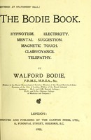 view The Bodie book : hypnotism, electricity, mental suggestion, magnetic touch, clairvoyance, telepathy / by Walford Bodie.