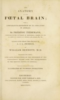view The anatomy of the foetal brain; with a comparative exposition of its stricture in animals / translated from the French of A.J.L. Jourdan, by William Bennett, M.D. ; to which is added, some late observations on the influence of the sanguineous system over the development of the nervous system in general.