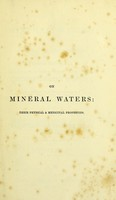 view On mineral waters, their physical & medicinal properties : with descriptions of the different mineral waters of Great Britain and the continent, and directions for their administration.