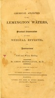 view A chemical analysis of the Lemington waters : with a practical dissertation on their medical effects and instructions for cold and warm bathing.