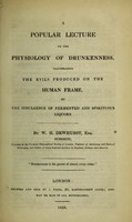 view A popular lecture on the physiology of drunkeness : illustrating the evils produced on the human frame by the indulgence of fermented and spirituous liquors / by W. H. Dewhurst.