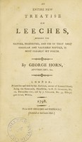 view An entire new treatise on leeches, wherein the nature, properties, and use of that most singular and valuable reptile, is most clearly set forth. / by George Horn, Apothecary, &c.