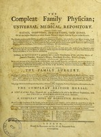 view The compleat family physician : or, universal medical repository. Containing the Causes, Symptoms, Preventions, And Cures, Of all the various Maladies to which Human Nature is subject, from the Birth to the Grave. Including The Diseases peculiar to Seamen, as well as those of particular Climates; such as the East and West Indies, Coast of Guinea, Greenland, Newfoundland, &c. with the proper Methods of treating Lunaticks, and Persons who are subject to Fits of any Kind. - And the best and most approved Preservatives against Epidemick and Contagious Diseases; such as the Plague, Putrid Fevers, Gaol Distemper, and other Infections. Together with An Account of all the celebrated Spas-Not only of this Country, but such others also, as are of great Repute in other Parts of the World, and the Waters of which are usually imported into these Kingdoms; with some Observations on the Virtues and Efficacy of Sea Water and Bathing. Likewise, Strictures on Quackery in general; and a candid Examination of the respective Merits of James's Powder, Norton's Drops, Ormskirk Powder, Ward's Drops, And Other Popular Medicines. With a full Account of the various Kinds of Poisons, both Animal, Vegetable, and Mineral; and the best Methods of counteracting their respective Effects. - Also, the Means to be made use of for restoring Drowned or Strangled Persons, as published by the Humane Society; and the Plan of Dr. Hawes, Secretary to that benevolent Institution, for preventing Persons being buried Alive. To which is added, The family surgery. Containing Directions for treating Green and Old Wounds; proper Stypticks for immediately stopping the Blood in all Cases; and infallible Applications for the Cure of the Bite of Mad Animals, as well as the Bite or Sting of venomous Animals and Insects. With some approved Receipts for the Cure of Ringworms, Warts, Corns, Bruises, Carbuncles, &c. and Directions for managing the Eyes, Ears, Teeth, Nails, &c. so as to prevent Blindness, Deasness, and 